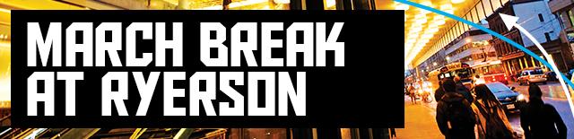march break at ryerson